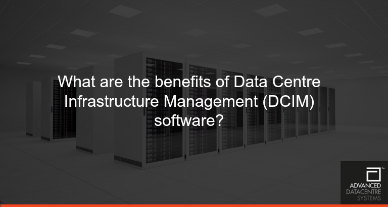 What are the benefits of Data Centre Infrastructure Management (DCIM) software